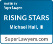 Super Lawyers Rising Stars - Michael Hall, III